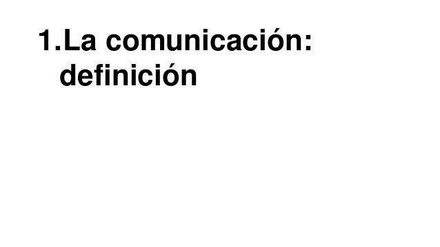 1.La comunicación:  definición