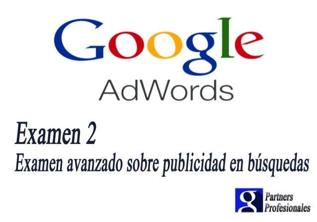 Google  AdWords  Examen 2 Examen avanzado sobre publicidad en búsquedas  Partners q Profesionales