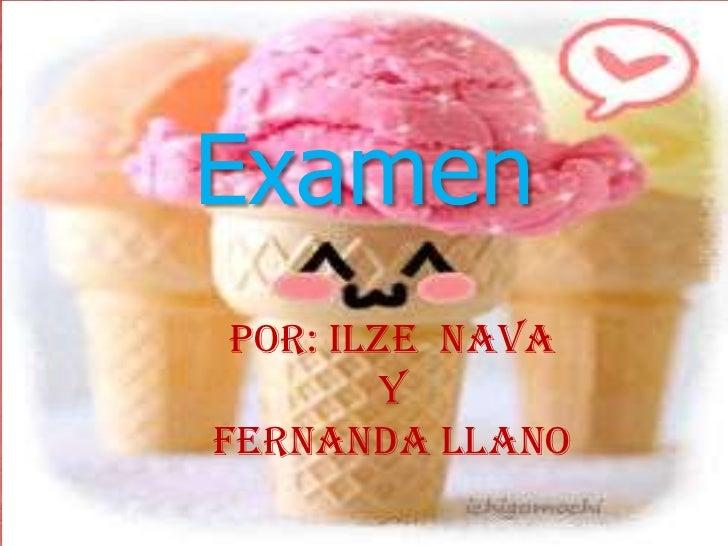 Examen POR: Ilze Nava        YFernanda Llano