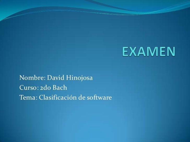 EXAMEN<br />Nombre: David Hinojosa<br />Curso: 2do Bach<br />Tema: Clasificación de software<br />