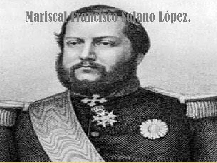 Mariscal Francisco Solano López.