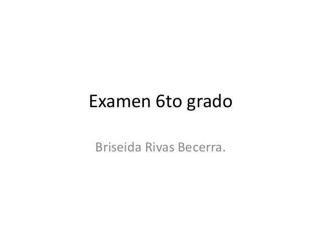 Examen 6to gradoBriseida Rivas Becerra.