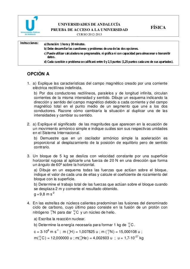 UNIVERSIDADES DE ANDALUCÍA PRUEBA DE ACCESO A LA UNIVERSIDAD CURSO 2012-2013 FÍSICA Instrucciones: a) Duración: 1 hora y 3...