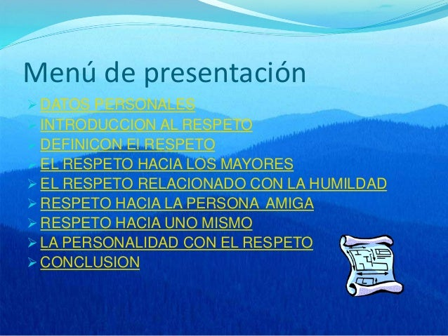 Menú de presentación  DATOS PERSONALES  INTRODUCCION AL RESPETO  DEFINICON El RESPETO  EL RESPETO HACIA LOS MAYORES  ...