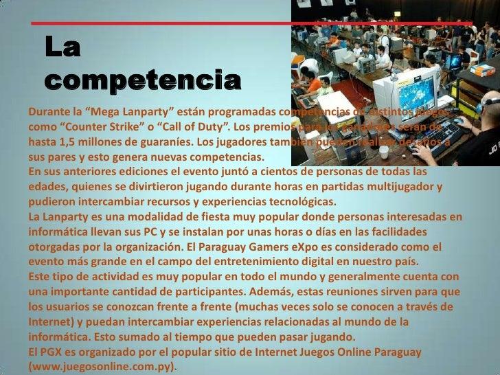 """La competencia<br />Durante la """"Mega Lanparty"""" están programadas competencias de distintos juegos como """"Counter Strike"""" o ..."""