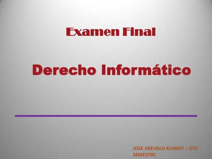 Examen Final<br />Derecho Informático<br />JOSE AREVALO KUNERT – 5TO SEMESTRE<br />