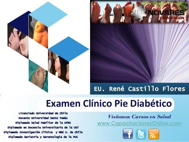 EU. René Castillo Flores                          Examen Clínico Pie Diabético         Licenciado Universidad de Chile    ...