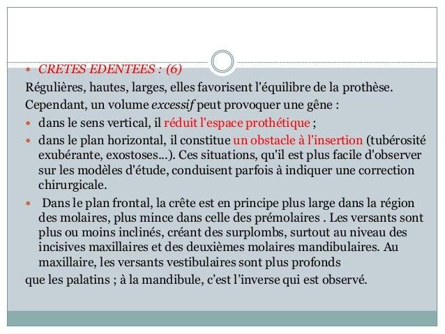  CRETES EDENTEES : (6) Régulières, hautes, larges, elles favorisent l'équilibre de la prothèse. Cependant, un volume exce...