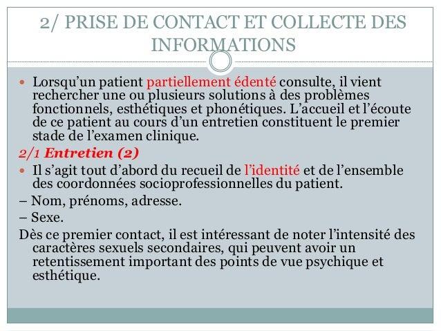 2/ PRISE DE CONTACT ET COLLECTE DES INFORMATIONS  Lorsqu'un patient partiellement édenté consulte, il vient rechercher un...