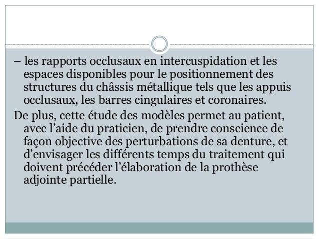 – les rapports occlusaux en intercuspidation et les espaces disponibles pour le positionnement des structures du châssis m...