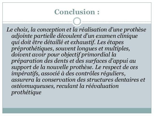 Conclusion : Le choix, la conception et la réalisation d'une prothèse adjointe partielle découlent d'un examen clinique qu...