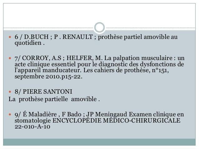  6 / D.BUCH ; P . RENAULT ; prothèse partiel amovible au quotidien .  7/ CORROY, A.S ; HELFER, M. La palpation musculair...