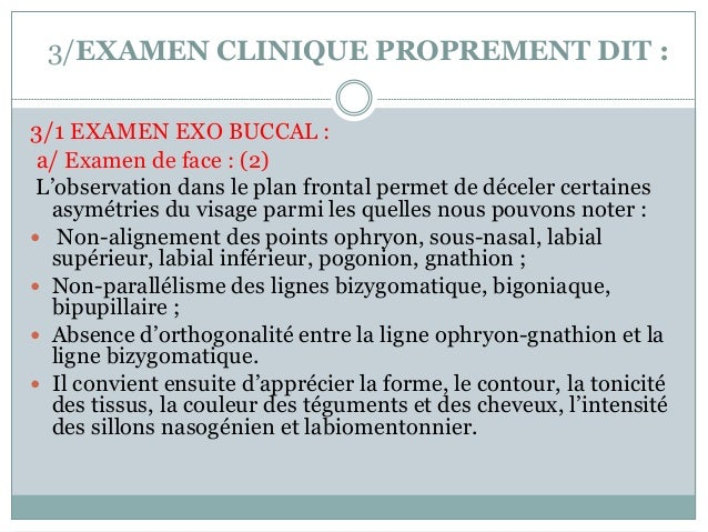 3/EXAMEN CLINIQUE PROPREMENT DIT : 3/1 EXAMEN EXO BUCCAL : a/ Examen de face : (2) L'observation dans le plan frontal perm...