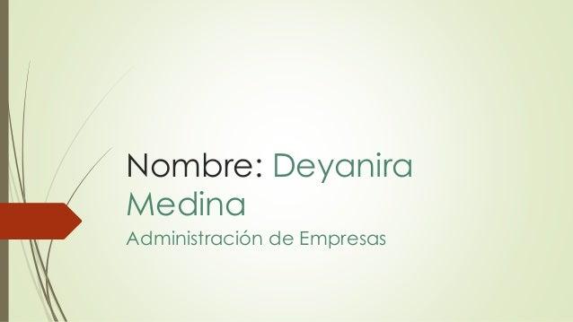 Nombre: Deyanira Medina Administración de Empresas