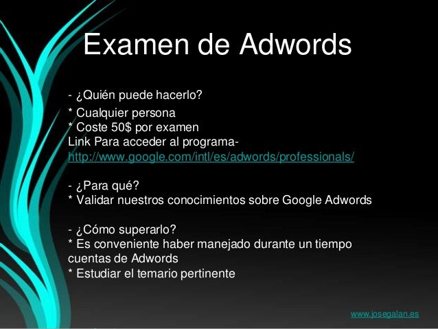 Examen de Adwords- ¿Quién puede hacerlo?* Cualquier persona* Coste 50$ por examenLink Para acceder al programa-http://www....