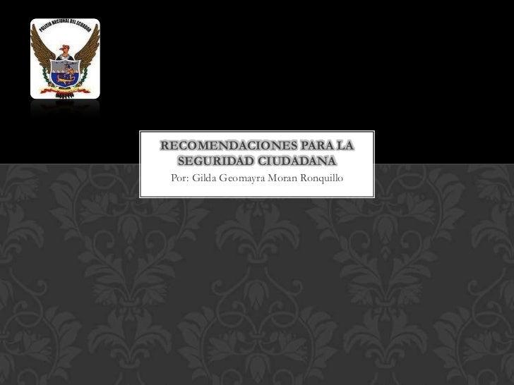 Por: Gilda Geomayra Moran Ronquillo<br />RECOMENDACIONES PARA LA SEGURIDAD CIUDADANA<br />