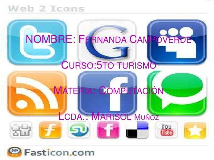 NOMBRE: Fernanda CampoverdeCurso:5to turismoMateria: ComputaciónLcda.: Marisol Muñoz<br />