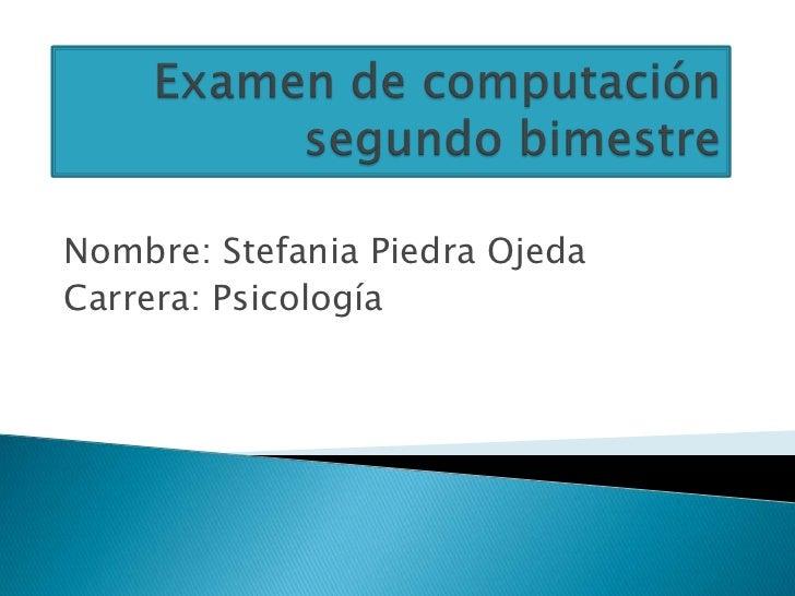 Nombre: Stefania Piedra OjedaCarrera: Psicología