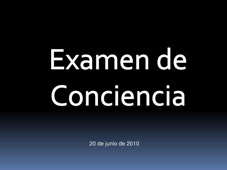 Examen de <br />Conciencia<br />20 de junio de 2010<br />