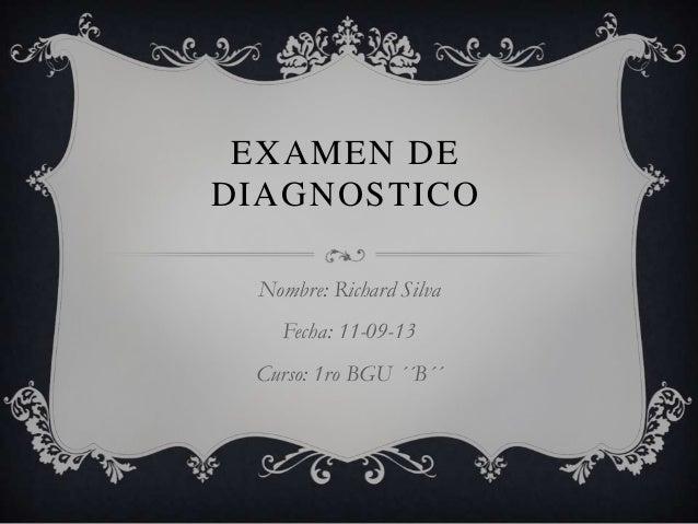 EXAMEN DE DIAGNOSTICO Nombre: Richard Silva Fecha: 11-09-13 Curso: 1ro BGU ´´B´´