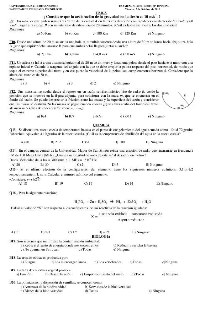 UNIVERSIDAD MAYOR DE SAN SIMON EXAMEN-INGRESO 2-2015 (1ª OPCION) FACULTAD DE CIENCIAS Y TECNOLOGIA Viernes, 2 de Octubre d...