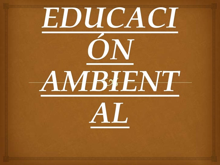 EDUCACI  ÓNAMBIENT  AL