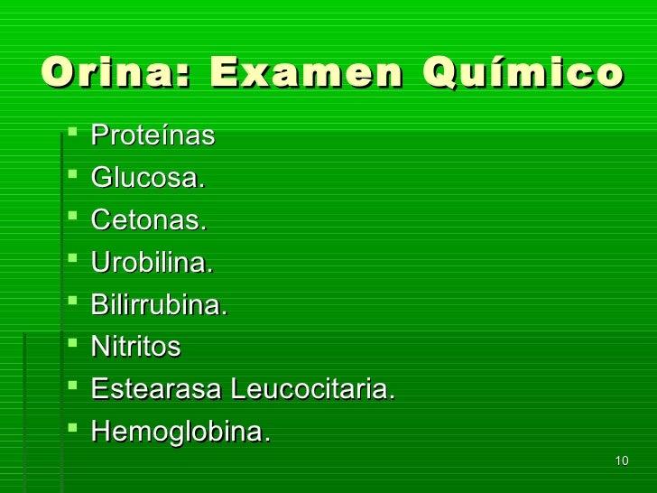 Orina: Examen Químico   Proteínas   Glucosa.   Cetonas.   Urobilina.   Bilirrubina.   Nitritos   Estearasa Leucocit...