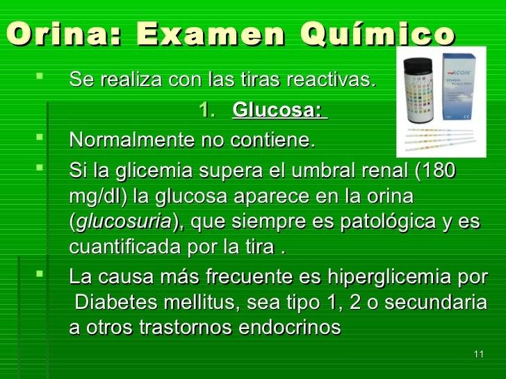 Orina: Examen Químico    Se realiza con las tiras reactivas.                    1. Glucosa:    Normalmente no contiene. ...