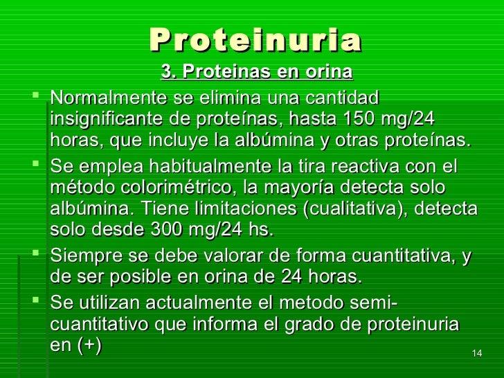 Proteinuria                  3. Proteinas en orina   Normalmente se elimina una cantidad    insignificante de proteínas, ...