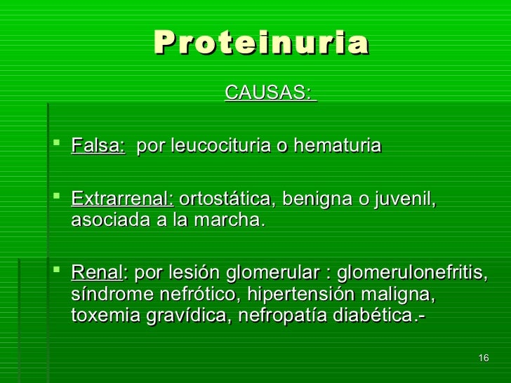 Proteinuria                    CAUSAS: Falsa: por leucocituria o hematuria Extrarrenal: ortostática, benigna o juvenil, ...