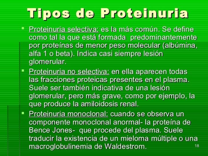 Tipos de Proteinuria Proteinuria selectiva: es la más común. Se define  como tal la que está formada predominantemente  p...