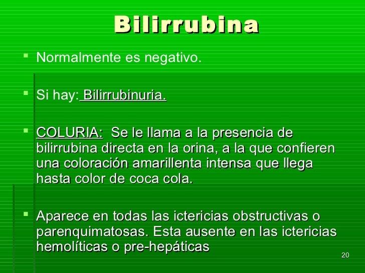 Bilirrubina Normalmente es negativo. Si hay: Bilirrubinuria. COLURIA: Se le llama a la presencia de  bilirrubina direct...
