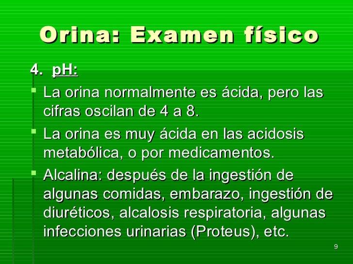 Orina: Examen físico4. pH: La orina normalmente es ácida, pero las  cifras oscilan de 4 a 8. La orina es muy ácida en la...