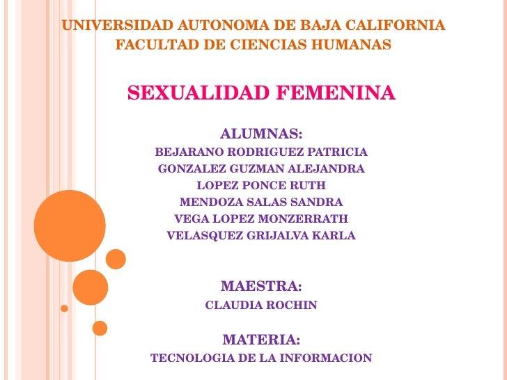 UNIVERSIDADAUTONOMADEBAJACALIFORNIA      FACULTADDECIENCIASHUMANAS         SEXUALIDADFEMENINA                  ALU...
