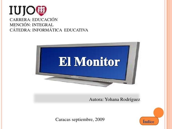 CARRERA: EDUCACIÓN MENCIÓN: INTEGRAL CÁTEDRA: INFORMÁTICA EDUCATIVA                                      Autora: Yohana Ro...