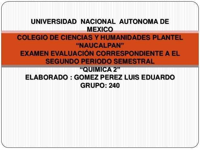 """UNIVERSIDAD NACIONAL AUTONOMA DEMEXICOCOLEGIO DE CIENCIAS Y HUMANIDADES PLANTEL""""NAUCALPAN""""EXAMEN EVALUACIÓN CORRESPONDIENT..."""