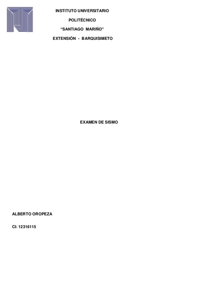 "INSTITUTO EXAMEN DE SISMO ALBERTO OROPEZA CI: 12316115 INSTITUTO UNIVERSITARIO POLITÉCNICO ""SANTIAGO MARIÑO"" EXTENSIÓN - B..."