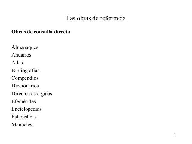 Las obras de referenciaObras de consulta directaAlmanaquesAnuariosAtlasBibliografíasCompendiosDiccionariosDirectorios o gu...