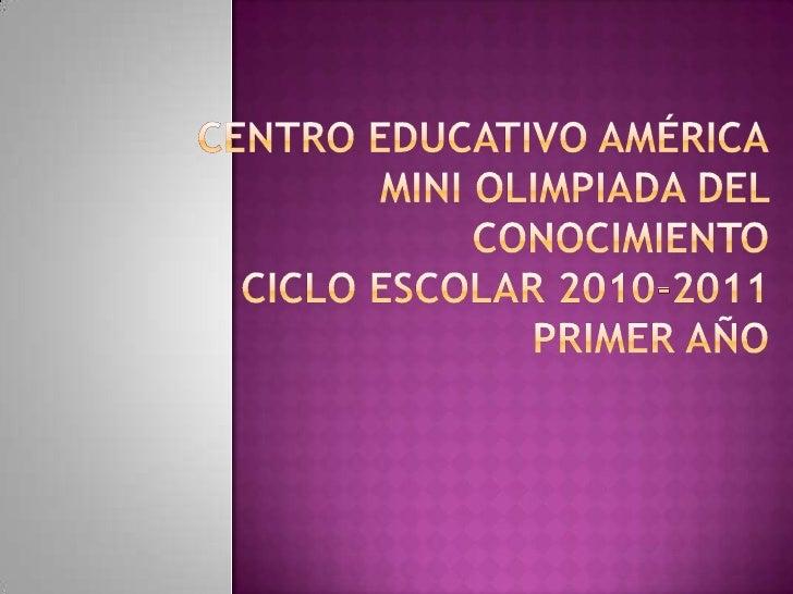 Centro educativo Américamini olimpiada del conocimientoCICLO ESCOLAR 2010-2011PRIMER AÑO<br />