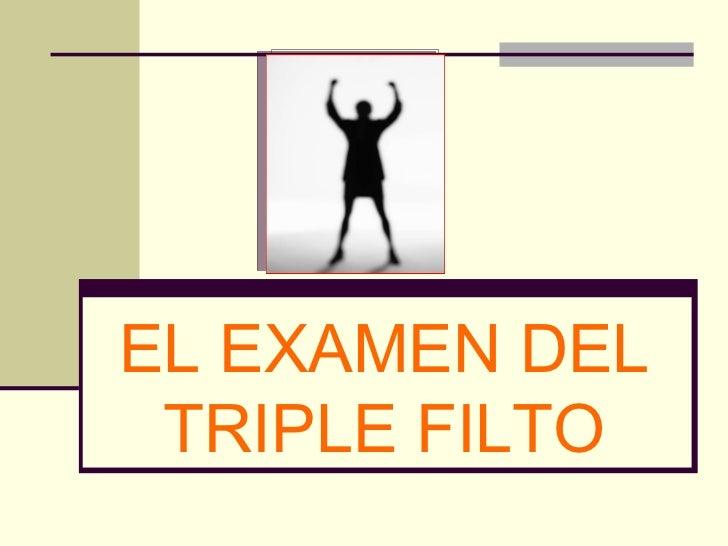 EL EXAMEN DEL TRIPLE FILTO