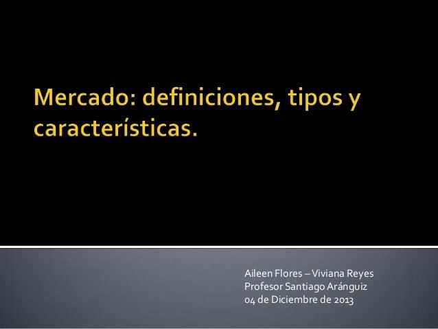 Aileen Flores – Viviana Reyes Profesor Santiago Aránguiz 04 de Diciembre de 2013