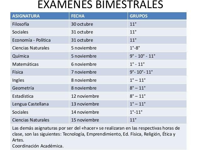 EXAMENES BIMESTRALES ASIGNATURA  FECHA  GRUPOS  Filosofía  30 octubre  11°  Sociales  31 octubre  11°  Economía - Política...