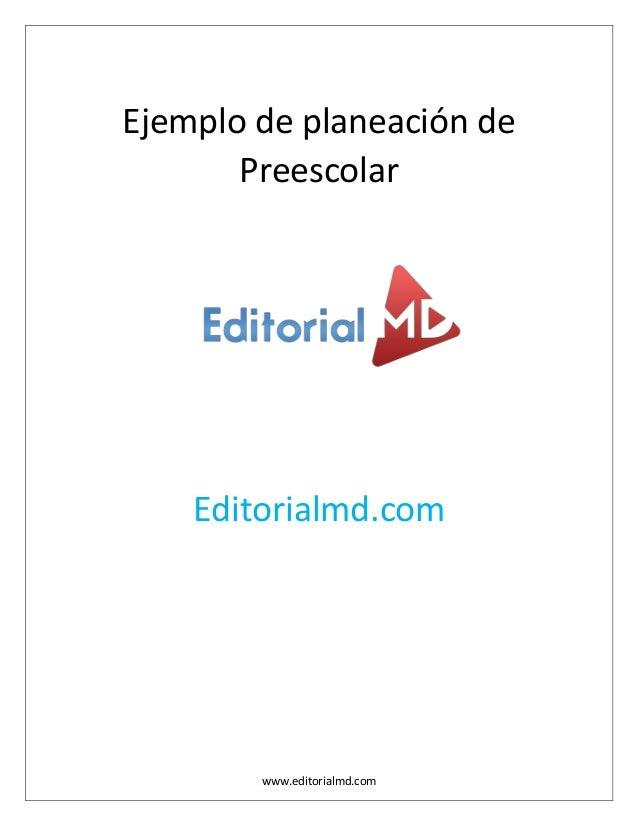 www.editorialmd.com Ejemplo de planeación de Preescolar Editorialmd.com