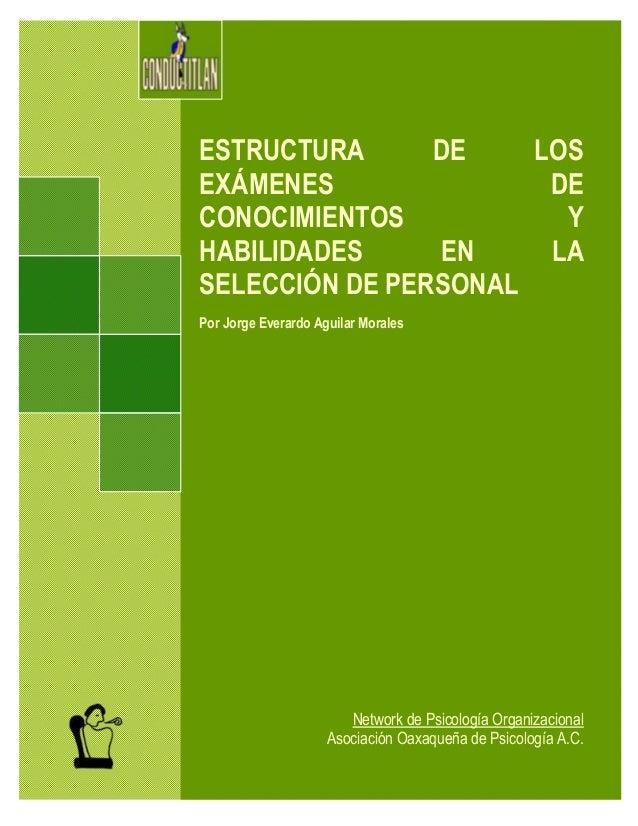 ESTRUCTURA DE LOS EXÁMENES DE CONOCIMIENTOS Y HABILIDADES EN LA SELECCIÓN DE PERSONAL Por Jorge Everardo Aguilar Morales N...
