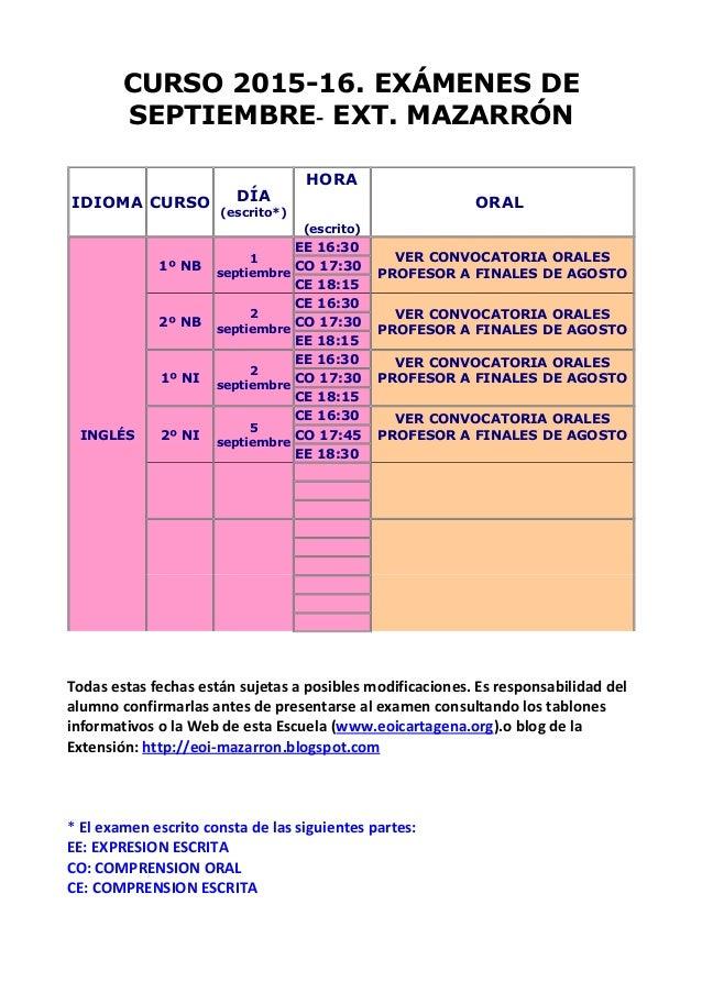 CURSO 2015-16. EXÁMENES DE SEPTIEMBRE- EXT. MAZARRÓN IDIOMA CURSO DÍA (escrito*) HORA (escrito) ORAL INGLÉS 1º NB 1 septie...