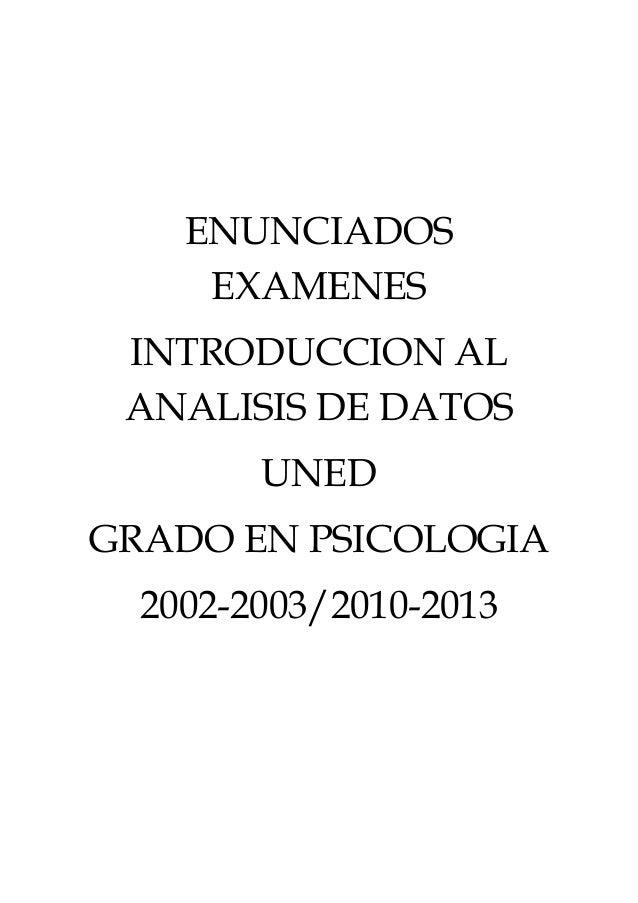 ENUNCIADOS EXAMENES INTRODUCCION AL ANALISIS DE DATOS UNED GRADO EN PSICOLOGIA 2002-2003/2010-2013