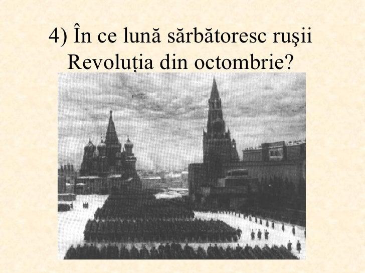 4)  În ce lună sărbătoresc ruşii Revoluţia din octombrie ?