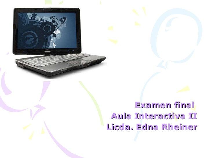 Examen final  Aula Interactiva II Licda. Edna Rheiner