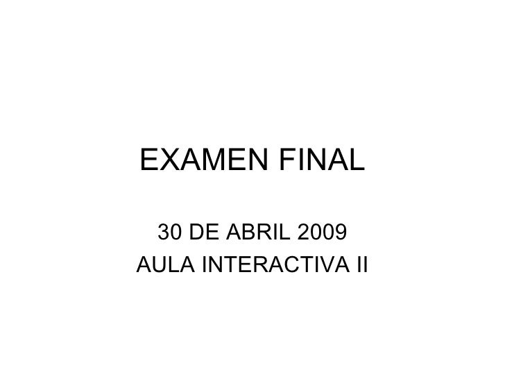 EXAMEN FINAL 30 DE ABRIL 2009 AULA INTERACTIVA II