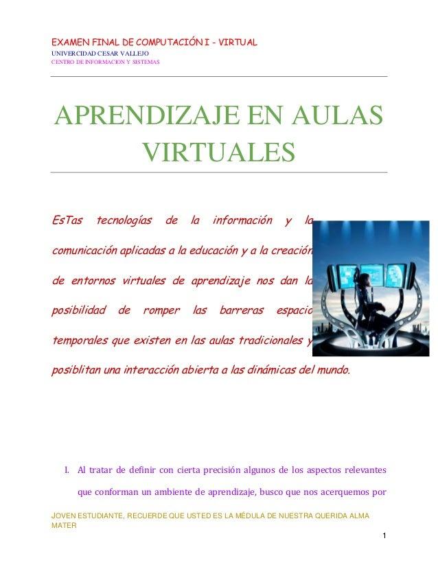 EXAMEN FINAL DE COMPUTACIÓN I - VIRTUAL UNIVERCIDAD CESAR VALLEJO CENTRO DE INFORMACION Y SISTEMAS JOVEN ESTUDIANTE, RECUE...